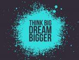 Think Big Dream Bigger